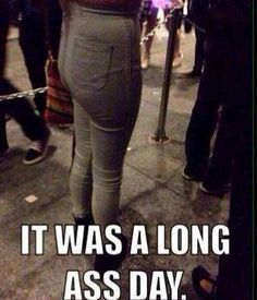 It was a long ass day #weekend #humor