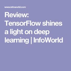 Review: TensorFlow shines a light on deep learning | InfoWorld