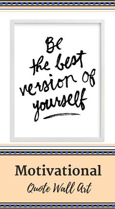 Inspiring, motivational quote wall art | Be the best version of yourself | Kelly Nasuta #Affiliate #Decor