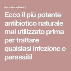 Ecco il più potente antibiotico naturale mai utilizzato prima per trattare qualsiasi infezione e parassiti!
