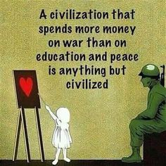 """A civilization that spends more money on war than on education and peace is anything but civilized. """"You can bomb the world to pieces, but you can't bomb it into peace. Injustice Quotes, Love Is My Religion, Core Beliefs, Social Injustice, World Peace, Wise Words, Quotations, Spirituality, Wisdom"""