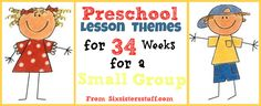 Preschool Lesson Themes for 34 Weeks for a Small Group | Six Sisters' Stuff