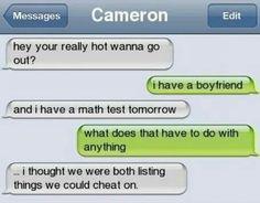 I have a boyfriend too lol i wont cheat on him