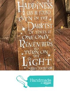 Happiness Can Be Found Even in the Darkest of Times if One Only Remembers to Turn On the Light - Albus Dumbledore Wooden Sign, Harry Potter from Rustic Sugar Creek Co. https://www.amazon.com/dp/B01M5J9E8O/ref=hnd_sw_r_pi_dp_qvX4ybTMF7W4Y #handmadeatamazon