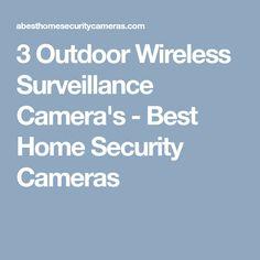 3 Outdoor Wireless Surveillance Camera's - Best Home Security Cameras Best Home Security Camera, Wireless Home Security, Wireless Surveillance Camera, Home Surveillance, Security Solutions, Home Security Systems, Home Safety, Outdoor, Outdoors