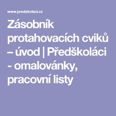 Zásobník protahovacích cviků – úvod | Předškoláci - omalovánky, pracovní listy School Sports, Games For Kids, Montessori, Kindergarten, Preschool, Teaching, How To Plan, Education, Geography