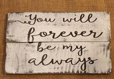 You Will forever be my always rustic reclaimed pallet wood sign #weddinganniversaryquotes