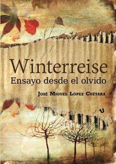 Winterreise : ensayo desde el olvido / José Miguel López Cuétara