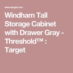 Windham Tall Storage Cabinet with Drawer Gray - Threshold™ : Target