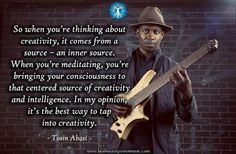 """""""Meditation is the best way to tap into Creativity."""" - Tosin Abasi #quote #creativity #meditation #music"""