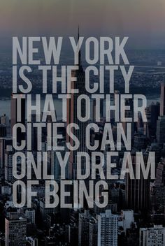 New York is the city that other cities can only dream do being...
