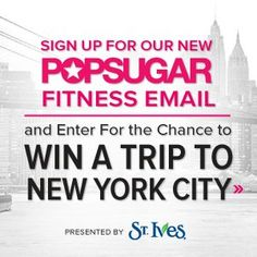 Sign Up For Our New POPSUGAR Fitness Email and Enter to Win a Trip to NYC!