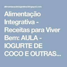 Alimentação Integrativa - Receitas para Viver Bem: AULA - IOGURTE DE COCO E OUTRAS DELÍCIAS