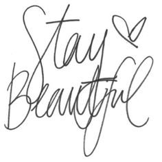 Stay beautiful <3  i would so get this as a tattoo!