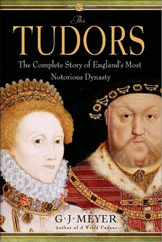 The Tudors: The Complete Story of England's Most Notorious Dynasty: G.J. Meyer: 9780385340762: Amazon.com: Books