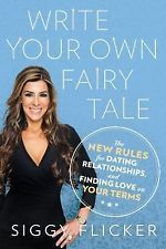 Write Your Own Fairy Tale : The New Rules for Dating, Relationships, and...