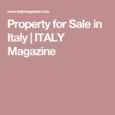 Property for Sale in Italy | ITALY Magazine #italianproperties