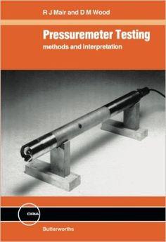 Pressuremeter Testing: Methods and Interpretation