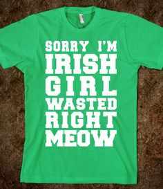 Sorry I'm Irish Girl Wasted Right Meow