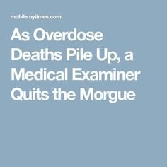 As Overdose Deaths Pile Up, a Medical Examiner Quits the Morgue