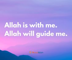 Allah is with me. Allah will guide me.