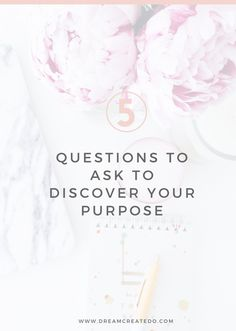 5 questions to ask to discover your purpose — #DREAMCREATEDO