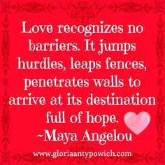 Love recognizes no barriers...  For quotes, book reviews and more check out my blog www.gloriaantypowich.com Maya Angelou, Book Reviews, Family Quotes, About Me Blog, Romance, Love, Check, Books, Romance Film