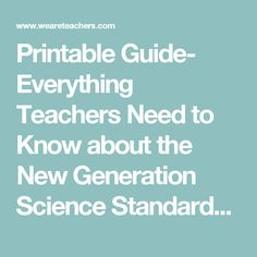 Printable Guide- Everything Teachers Need to Know about the New Generation Science Standards NGSS