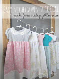Easy T-shirt and Pillowcase Nightgowns. This is such a great idea - these would make cute dresses, too.