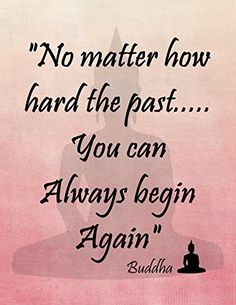 "11"" by 14"" Decorative Art Print ~ Buddhist Inspirational Quote: ""No Matter How Hard the Past, You Can Always Begin Again"" (Pink) EarthBench Studio http://www.amazon.com/dp/B00R9M6G8W/ref=cm_sw_r_pi_dp_KS.Nub0JPEVSS"