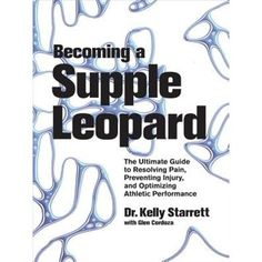 """Becoming a Supple Leopard: """"The Ultimate Guide to Resolving Pain, Preventing Injury, and Optimizing Athletic Performance"""""""