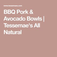 BBQ Pork & Avocado Bowls | Tessemae's All Natural