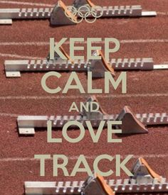KEEP CALM AND LOVE TRACK. I love how excited she is to run. I'm hoping she gets the track bug like my dad.