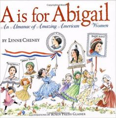 A is for Abigail: An Almanac of Amazing American Women: Lynne Cheney, Robin Preiss Glasser: 9780689858192: Amazon.com: Books