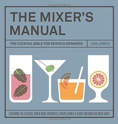 The Mixers Manual: The Cocktail Bible for Serious Drinkers by Dan Jones