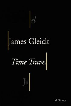 Time Travel by James Gleick | The 18 Best Nonfiction Books Of 2016