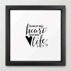 Free printable ART PRINT  You Have My Whole Heart for My Whole Life
