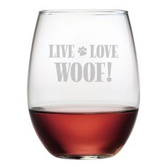 Live Love Woof Stemless Wine Glasses ~ Set of 4 Live Love Woof! Sure to bring a smile, these will make a great gift for any occasion. Each of these stemless wine glasses is individually sand etched. E