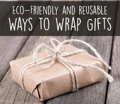 Try these eco-friendly gift wrap ideas: reusable bags, fabric and scarves or recyclable paper, maps or brown bags or even a child's artwork!