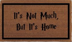 "It's Not Much, But It's Home, Harry Potter Quote Door Mat - Coir Doormat Rug, 2' x 2' 11"" (24 Inches x 35 Inches) Outdoor, Housewarming Gift by FranklinandFigg on Etsy https://www.etsy.com/listing/273796166/its-not-much-but-its-home-harry-potter"