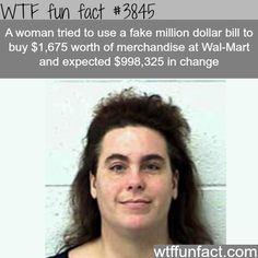 Woman uses a fake million dollar bill to pay for goods - WTF fun facts