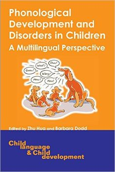 Phonological development and disorders in children : a multilingual perspective / edited by Zhu Hua and Barbara Dodd - Clevedon [England] ; Buffalo : Multilingual Matters, cop. 2006