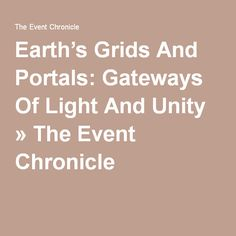 Earth's Grids And Portals: Gateways Of Light And Unity » The Event Chronicle