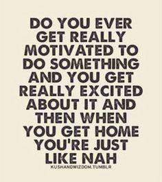 Yep!! Motivation lost.