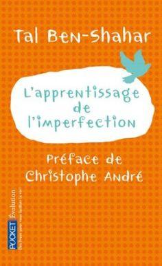 L'apprentissage de l'imperfection: Amazon.fr: Tal Ben-Shahar, Christophe André, Hélène Collon: Livres