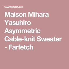 Maison Mihara Yasuhiro Asymmetric Cable-knit Sweater  - Farfetch