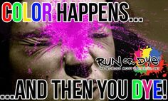 Run or Dye 5K 2013 can't wait for June. :)