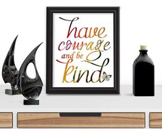 Have Courage, And Be Kind, Printable Art, Inspirational Print, Typography Quote, Motivational Poster, Wall Decor, Digital Download, Quote