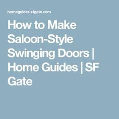 How to Make Saloon-Style Swinging Doors | Home Guides | SF Gate