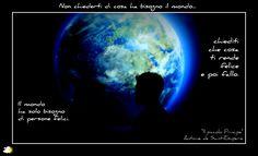 """""""Non chiederti di cosa ha bisogno il mondo... Chiediti che cosa ti rende felice e poi fallo. Il mondo ha bisogno solo di persone felici.""""  Antoine De Saint-Exupéry - Il piccolo principe"""